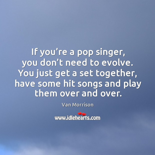You just get a set together, have some hit songs and play them over and over. Image