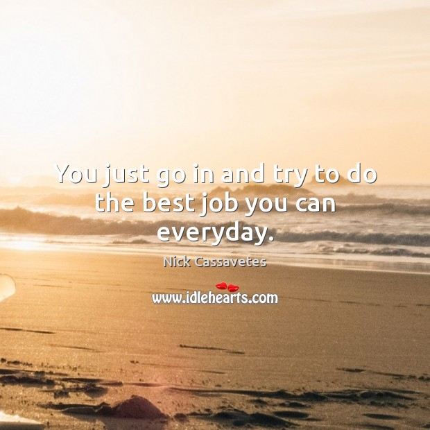 Image, You just go in and try to do the best job you can everyday.