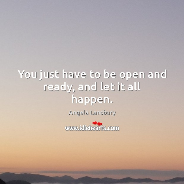 Image, You just have to be open and ready, and let it all happen.