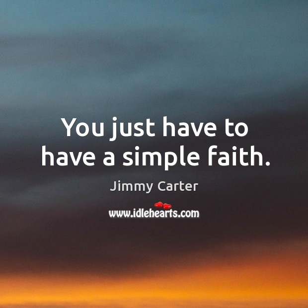 You just have to have a simple faith. Image
