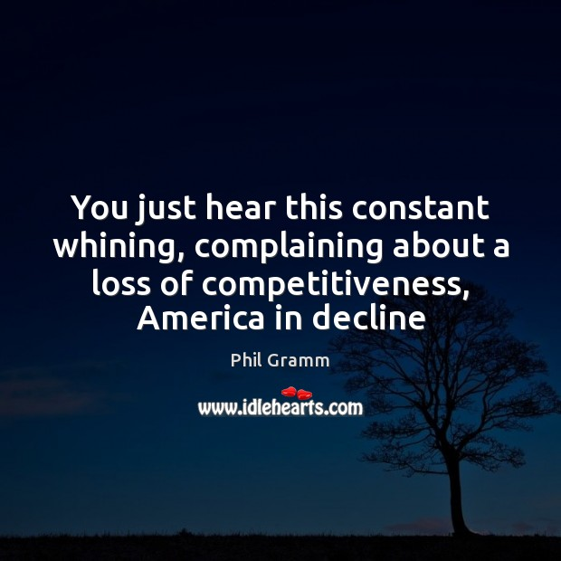 You just hear this constant whining, complaining about a loss of competitiveness, Image