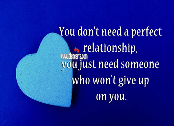 Image, I don't need a perfect relationship, just need one who won't give up.