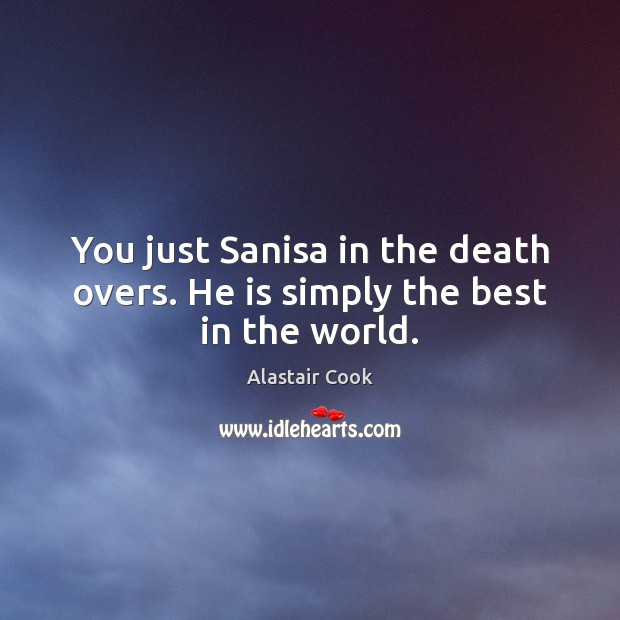 Image, You just Sanisa in the death overs. He is simply the best in the world.