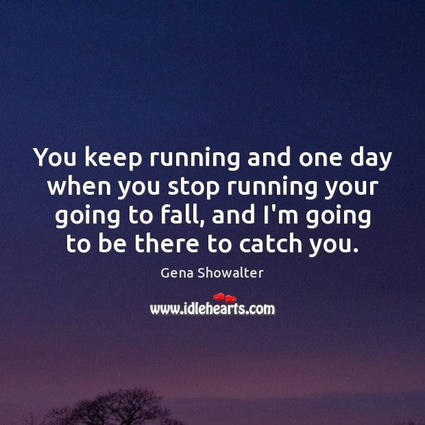 Image, You keep running and one day when you stop running your going