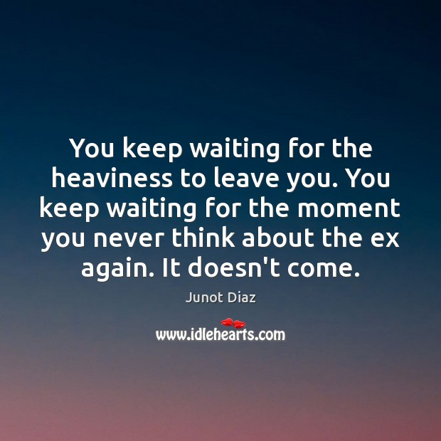 Image, You keep waiting for the heaviness to leave you. You keep waiting