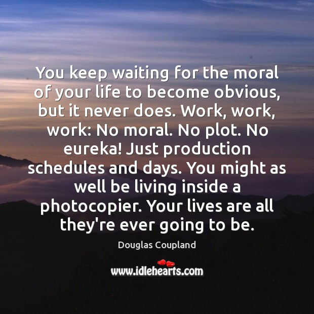 Image, You keep waiting for the moral of your life to become obvious,