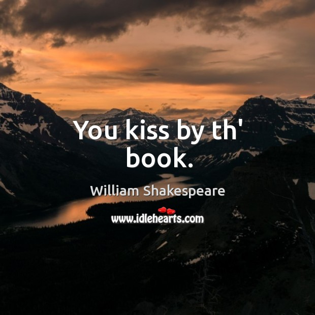 Image, You kiss by th' book.