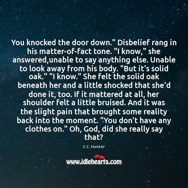"""You knocked the door down."""" Disbelief rang in his matter-of-fact tone. """"I Image"""