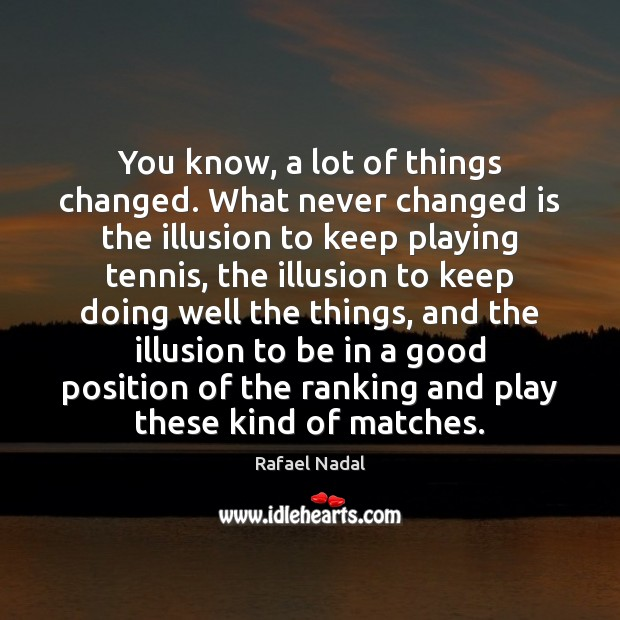 You know, a lot of things changed. What never changed is the Rafael Nadal Picture Quote