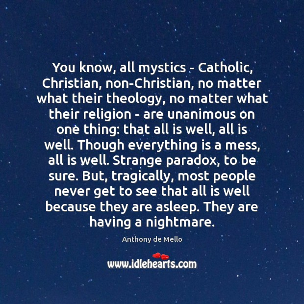 You know, all mystics – Catholic, Christian, non-Christian, no matter what their Image
