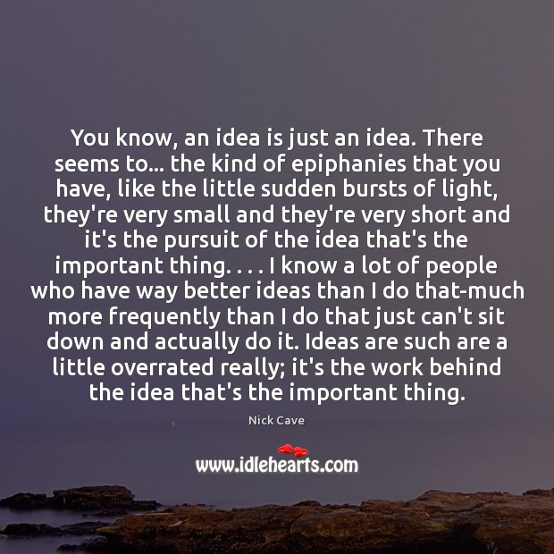 Image, You know, an idea is just an idea. There seems to… the