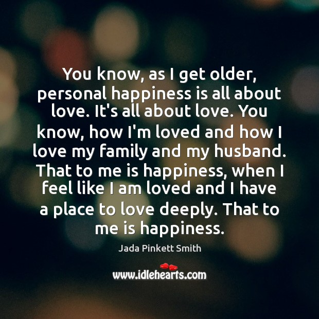 Image, You know, as I get older, personal happiness is all about love.