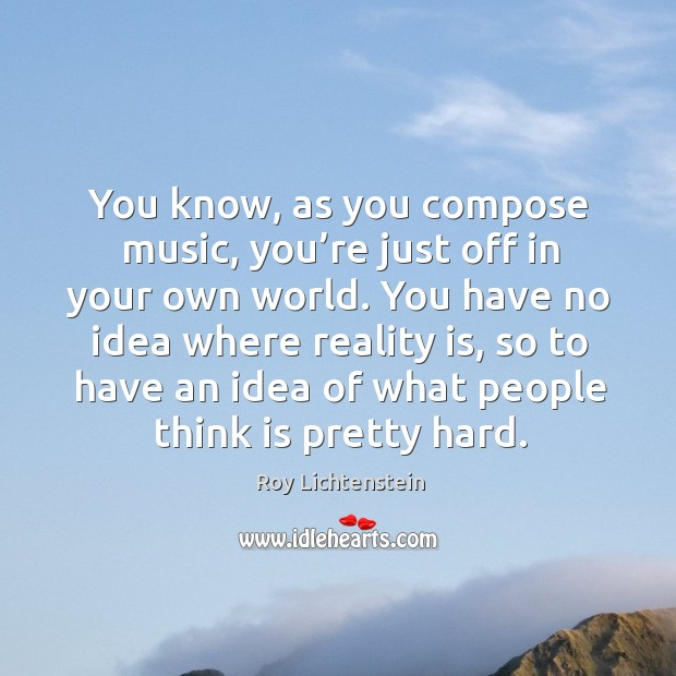 You know, as you compose music, you're just off in your own world. Image