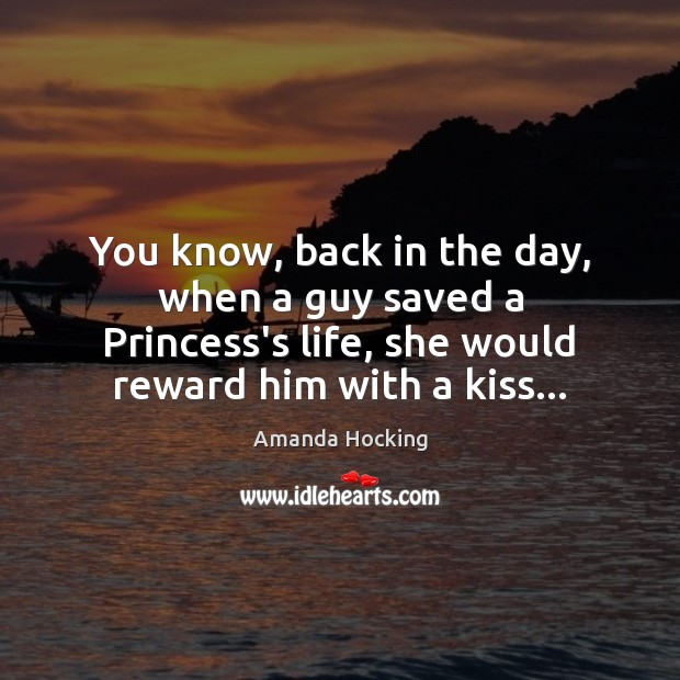 You know, back in the day, when a guy saved a Princess's Amanda Hocking Picture Quote