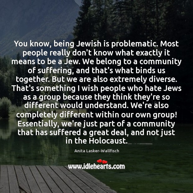 You know, being Jewish is problematic. Most people really don't know what Image