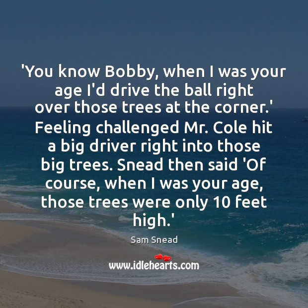 'You know Bobby, when I was your age I'd drive the ball Image