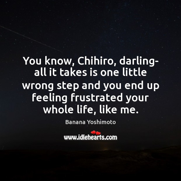 Image, You know, Chihiro, darling- all it takes is one little wrong step