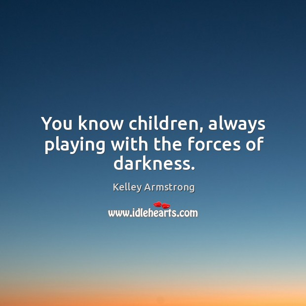 You know children, always playing with the forces of darkness. Image
