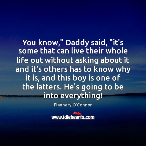 """You know,"""" Daddy said, """"it's some that can live their whole life Image"""