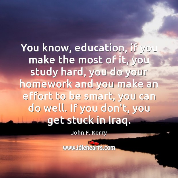 Image, You know, education, if you make the most of it, you study
