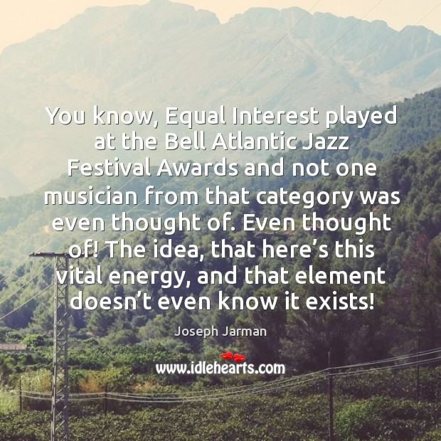 Image, You know, equal interest played at the bell atlantic jazz festival awards and not one