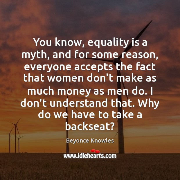 You know, equality is a myth, and for some reason, everyone accepts Equality Quotes Image