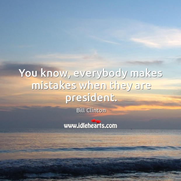 You know, everybody makes mistakes when they are president. Image