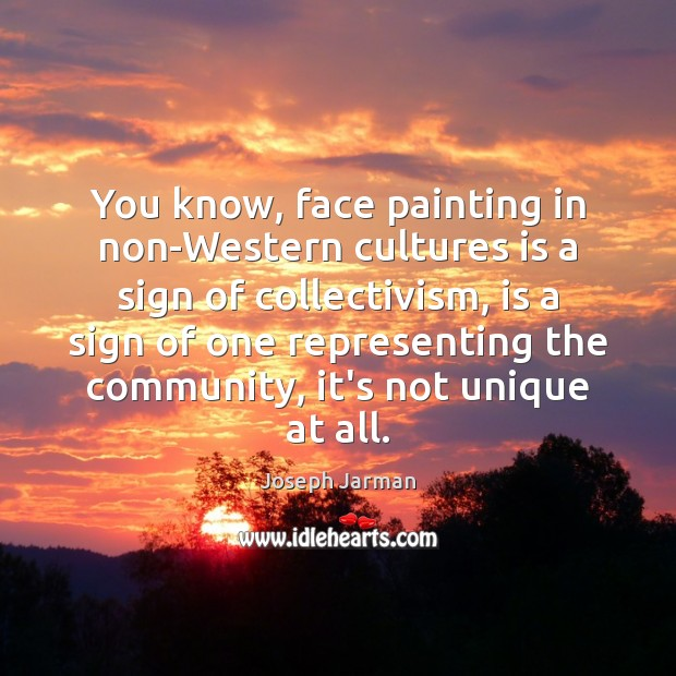 Image, You know, face painting in non-Western cultures is a sign of collectivism,
