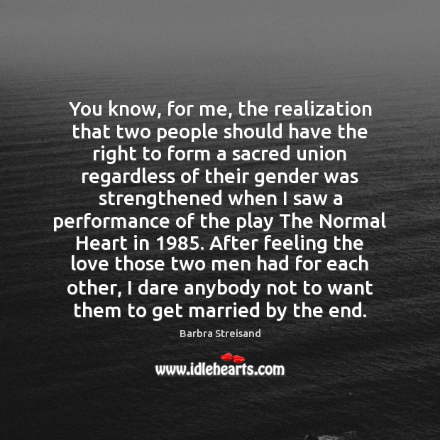 Barbra Streisand Picture Quote image saying: You know, for me, the realization that two people should have the