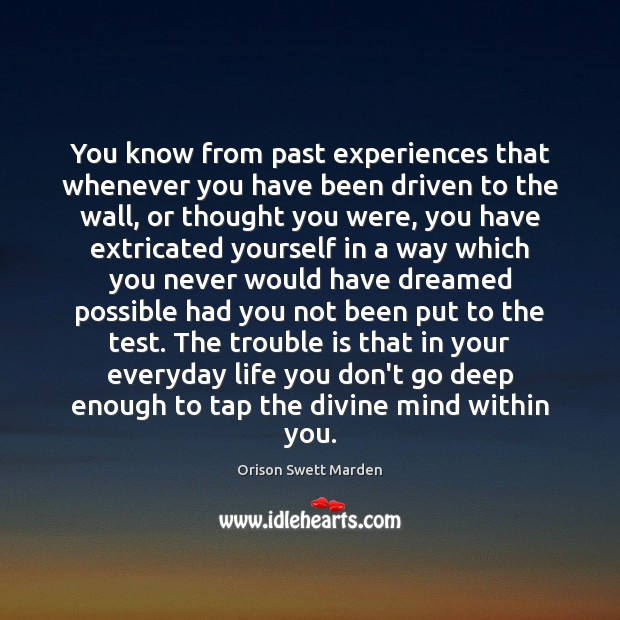 You know from past experiences that whenever you have been driven to Orison Swett Marden Picture Quote