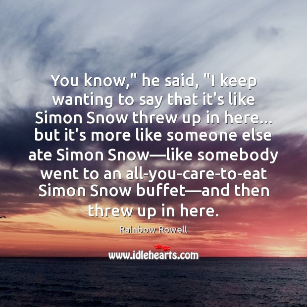 "You know,"" he said, ""I keep wanting to say that it's like Rainbow Rowell Picture Quote"