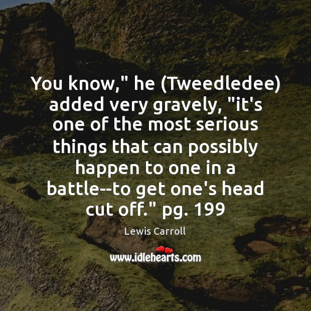 """You know,"""" he (Tweedledee) added very gravely, """"it's one of the most Lewis Carroll Picture Quote"""