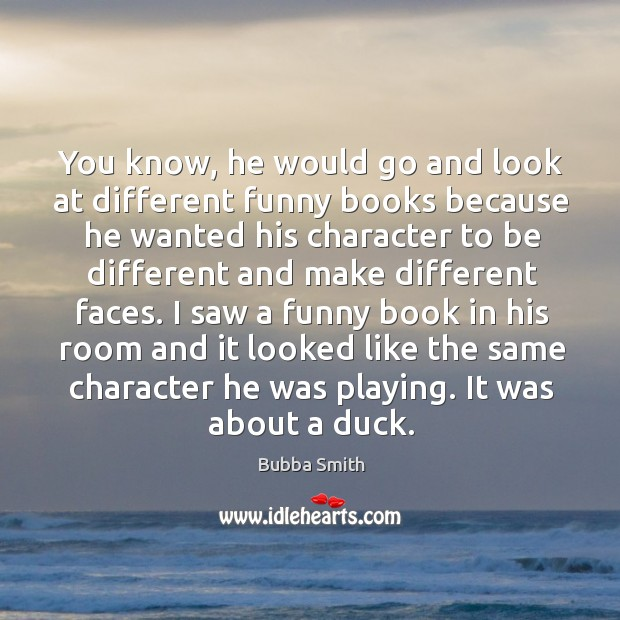 Image, You know, he would go and look at different funny books because he wanted
