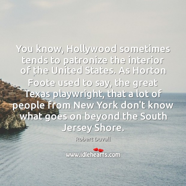 You know, Hollywood sometimes tends to patronize the interior of the United Robert Duvall Picture Quote