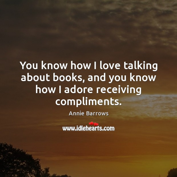 Image, You know how I love talking about books, and you know how I adore receiving compliments.