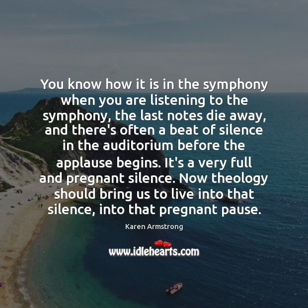 You know how it is in the symphony when you are listening Karen Armstrong Picture Quote