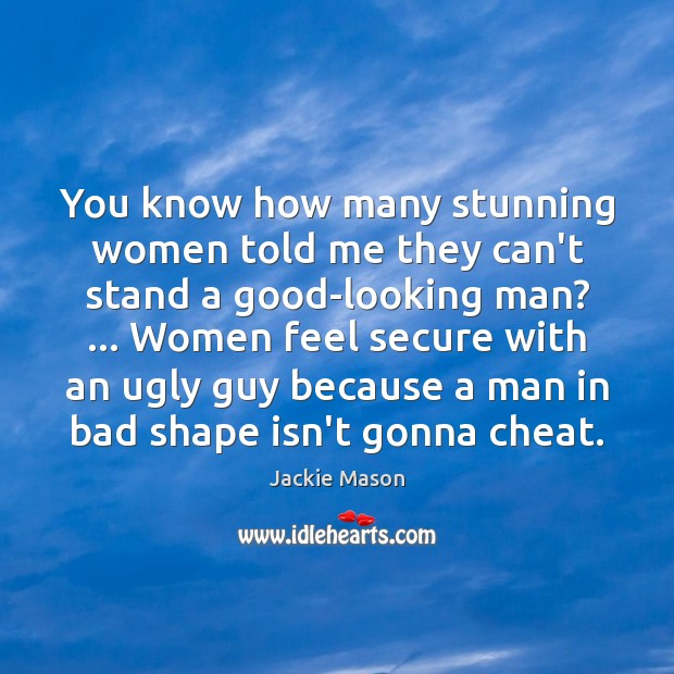 You know how many stunning women told me they can't stand a Cheating Quotes Image