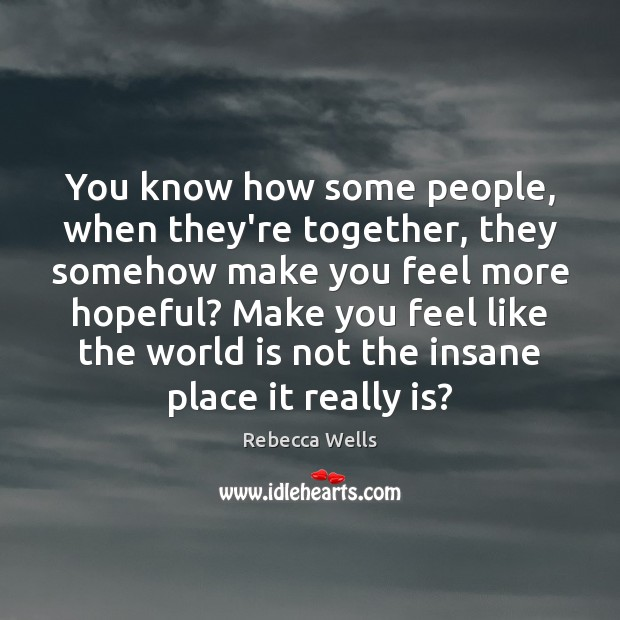 You know how some people, when they're together, they somehow make you Image