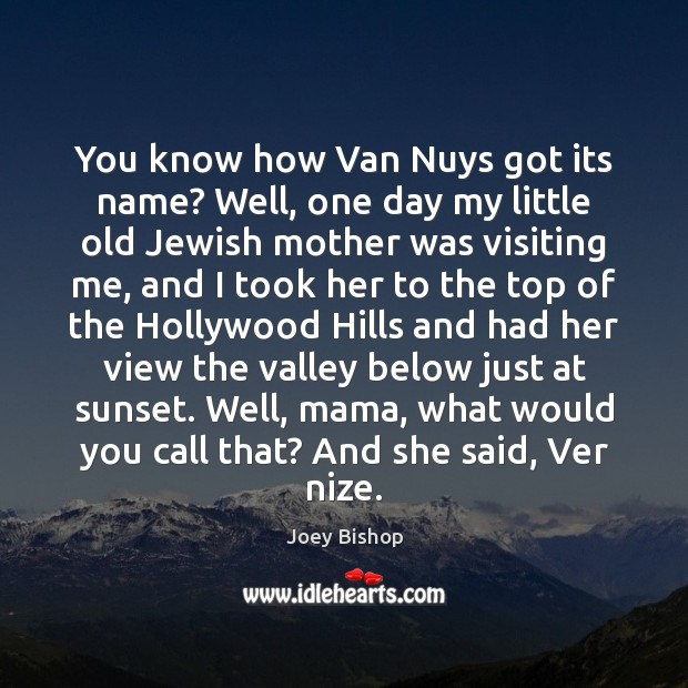 You know how Van Nuys got its name? Well, one day my Image