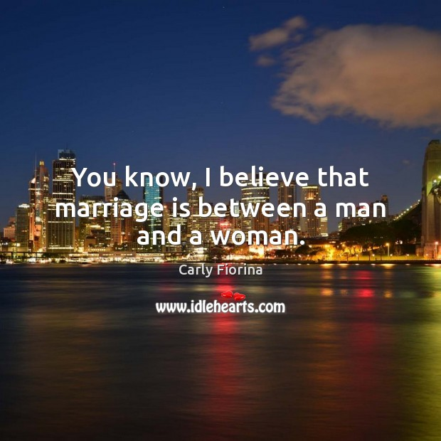 Image, You know, I believe that marriage is between a man and a woman.