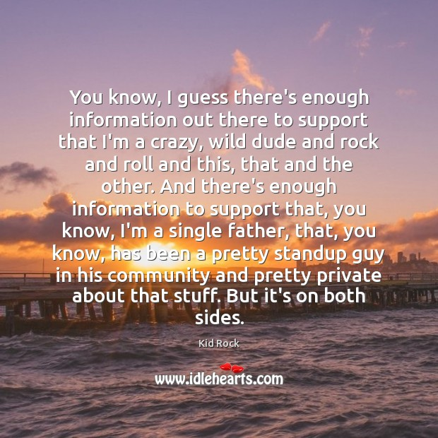 You know, I guess there's enough information out there to support that Kid Rock Picture Quote