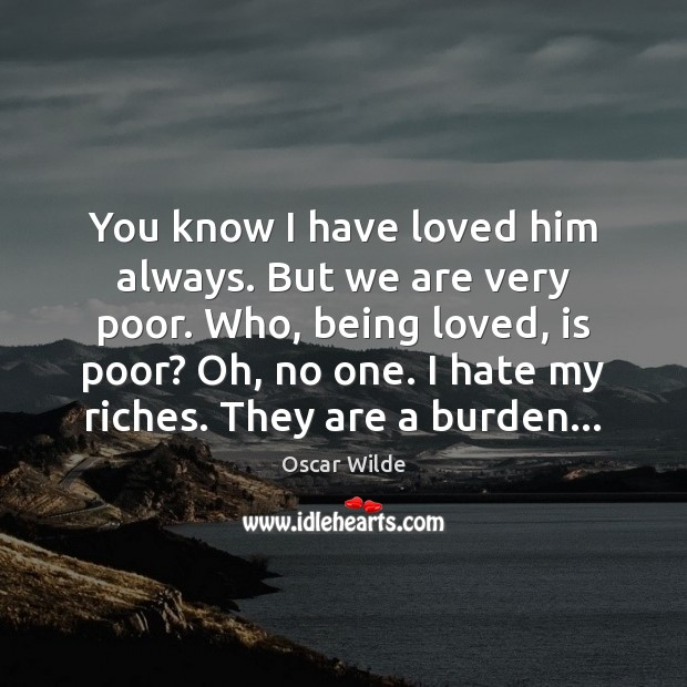 You know I have loved him always. But we are very poor. Oscar Wilde Picture Quote