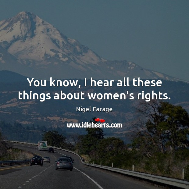 You know, I hear all these things about women's rights. Image