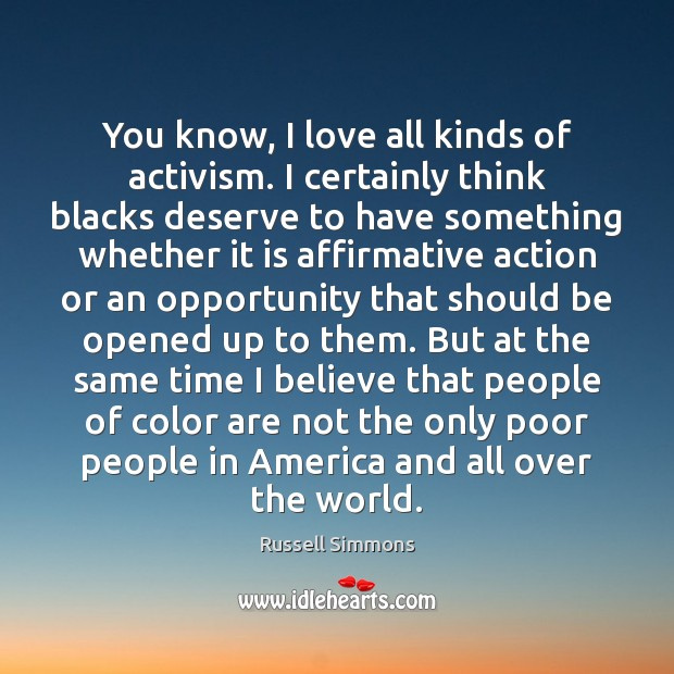 You know, I love all kinds of activism. I certainly think blacks Russell Simmons Picture Quote