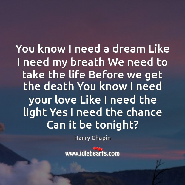 You know I need a dream Like I need my breath We Harry Chapin Picture Quote
