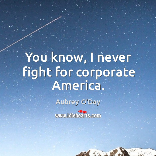 You know, I never fight for corporate America. Aubrey O'Day Picture Quote