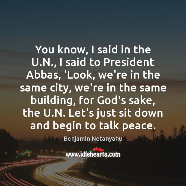 You know, I said in the U.N., I said to President Image