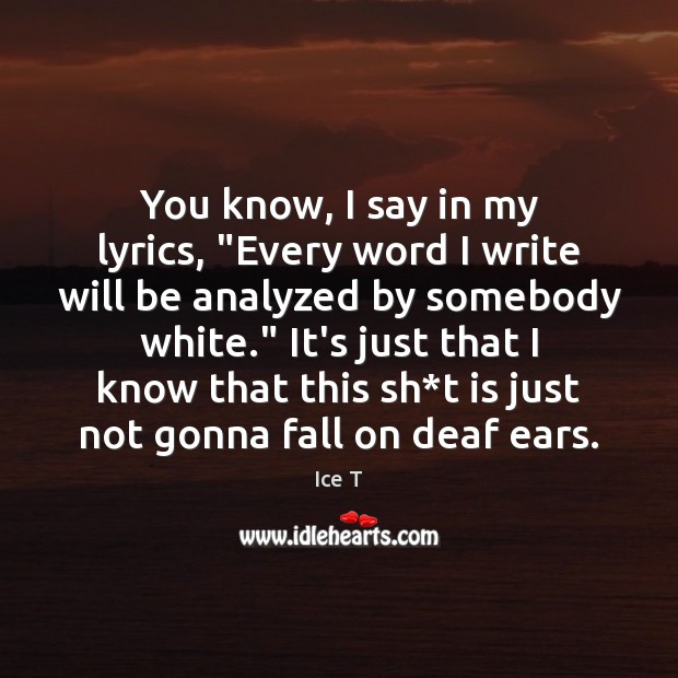 """Image, You know, I say in my lyrics, """"Every word I write will"""