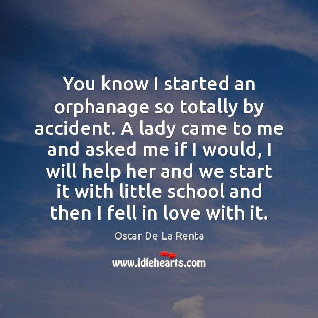 You know I started an orphanage so totally by accident. A lady Oscar De La Renta Picture Quote