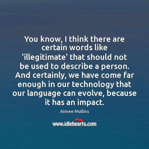 You know, I think there are certain words like 'illegitimate' that should Aimee Mullins Picture Quote